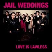 Love Is Lawless by Jail Weddings