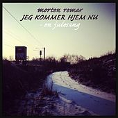 Jeg Kommer Hjem Nu - En Julesang by Morten Remar