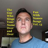 Fun With Names Songs, Vol. 13 von The Guy Who Sings Your Name Over and Over