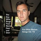 Fun With Names Songs, Vol. 15 von The Guy Who Sings Your Name Over and Over