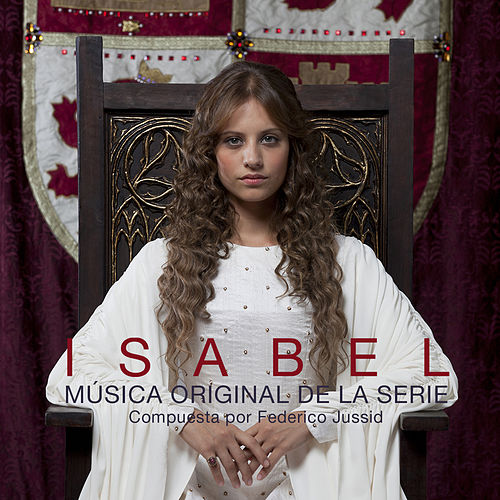 Isabel. Música Original de la Serie (Music from the Original TV Series) by Federico Jusid