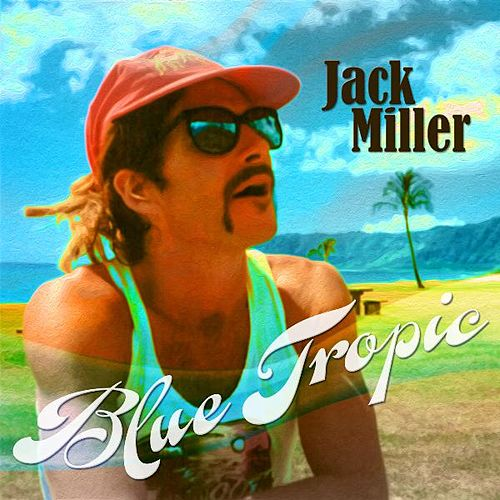 Blue Tropic by Jack Miller