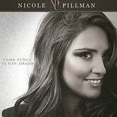 Como Nadie Te Ha Amado de Nicole Pillman