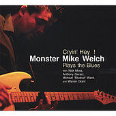 Cryin' Hey! by Monster Mike Welch