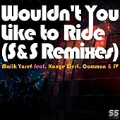 Wouldn't You Like to Ride (S&S Remixes) von Malik Yusef