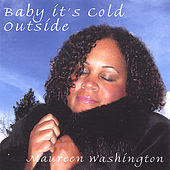 Baby It's Cold Outside by Maureen Washington