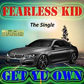 Get Yu Own by Fearless Kid