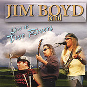 Live At Two Rivers by Jim Boyd