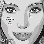 I Will Always Love You by Kafinal