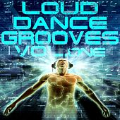 Loud Dance Grooves, Vol.1 (Refreshing and Energetic Electro and House Trax) by Various Artists