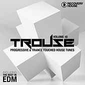 Trouse!, Vol. 10 - Progressive & Trance Touched House Tunes (The Best in EDM) von Various Artists