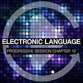 Electronic Language - Progressive Session Chapter 12 by Various Artists