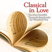 Classical in Love (The Most Beautiful Romantic Symphonies for Valentine's Day) by Various Artists