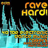 Rave Hard! (40 Top Electronic Dance Music Ragers, Psytrance, NRG, Hard House) by Various Artists