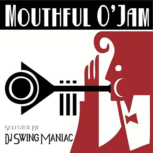 Mouthful O' Jam (Selected by DJ Swing Maniac) by Various Artists