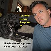 Fun With Names Songs, Vol. 16 von The Guy Who Sings Your Name Over and Over