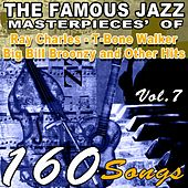 The Famous Blues Masterpieces' of Ray Charles, T-Bone Walker, Big Bill Broonzy and Other Hits, Vol.7 (160 Songs) by Various Artists