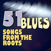 51 Blues Songs from the Roots by Various Artists