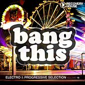 Bang This, Vol. 18 (Electro & Progressive Selection) by Various Artists