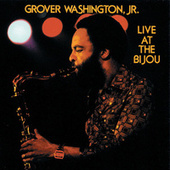 Live At The Bijou by Grover Washington, Jr.