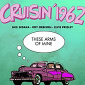 These Arms of Mine (Cruisin' 1962) di Various Artists