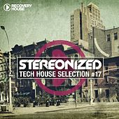 Stereonized - Tech House Selection, Vol. 17 by Various Artists