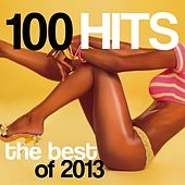 100 Hits: The Best of 2013 by Various Artists