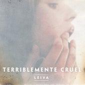Terriblemente Cruel de Leiva