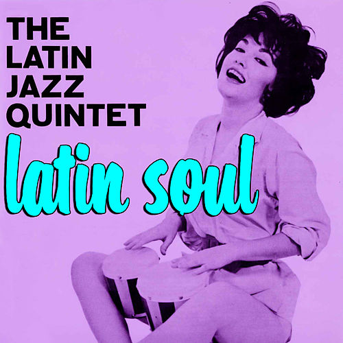 Latin Soul by The Latin Jazz Quintet