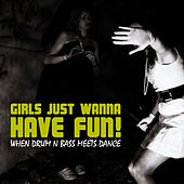 Girls Just Wanna Have Fun! - When Drum 'N' Bass Meets Dance by Various Artists