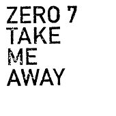 Take Me Away by Zero 7