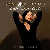 Light Sweet Crude (Act 1: Hybrid) by Vanessa Daou