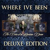 Where I've Been (Deluxe Edition) de Ryan Whyte Maloney