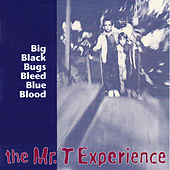 Big Black Bugs Bleed Blue Blood von Mr. T Experience
