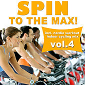 Spin to the Max!, Vol. 4 (Incl. Cardio Workout Indoor Cycling Mix) by Various Artists