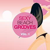 Sexy Beach Grooves, Vol. 1 by Various Artists