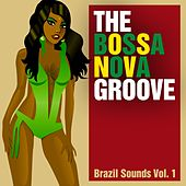 The Bossa Nova Groove - Brazil Sounds, Vol. 1 von Various Artists