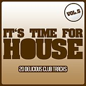 It's Time for House, Vol. 5 (20 Delicious House Tracks) by Various Artists