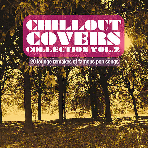 Chillout Covers Collection, vol. 2 (20 Lounge Remakes of Famous Pop Songs) by Various Artists