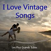 I Love Vintage Songs (Les Plus Grands Tubes) by Various Artists