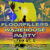 Floorfillers Warehouse Party 2013 (Compilation Hits Radio) de Various Artists