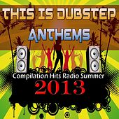 This Is Dubstep Anthems (Compilation Hits Radio Summer 2013) de Various Artists