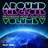 Around the Globe, Vol. 5 - Progressive House Collection by Various Artists