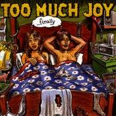 ...finally de Too Much Joy