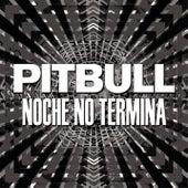 Noche No Termina by Pitbull