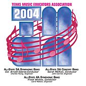 2004 Texas Music Educators Association (TMEA): All-State 5A Symphonic Band, All-State 5A Concert Band & All-State 4A Symphonic Band by Various Artists