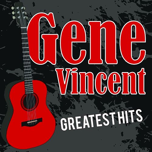 Gene Vincent Greatest Hits by Gene Vincent
