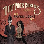 The Raven Locks Act 1 by Dirt Poor Robins