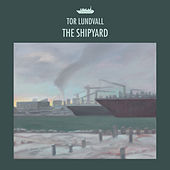 The Shipyard by Tor Lundvall