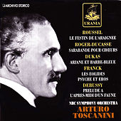 Toscanini Conducts Roussel, Roger-Ducasse, Dukas, Debussy, Franck by Arturo Toscanini